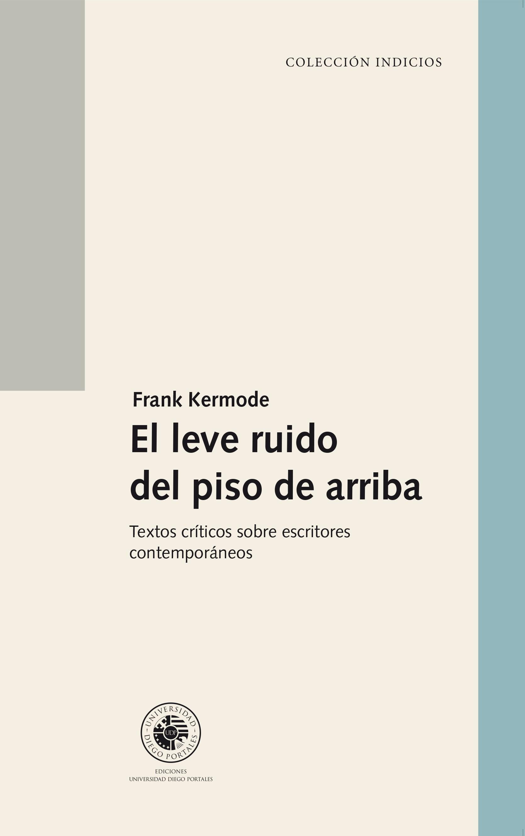 Kermode, Frank (2014). El leve ruido del piso de arriba. Textos críticos sobre escritores contemporáneos. Ediciones UDP.